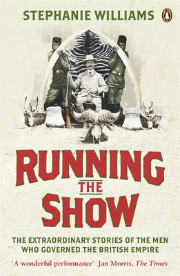 Running the Show: The Extraordinary Stories of the Men Who Governed the British Empire (BOK)