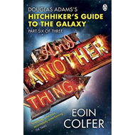 And Another Thing ...: Douglas Adams' Hitchhiker's Guide to the Galaxy: Part Six of Three (BOK)
