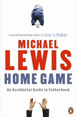 Home Game: An Accidental Guide to Fatherhood (BOK)