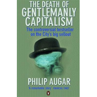 The Death of Gentlemanly Capitalism: The Rise and Fall of London's Investment Banks (BOK)