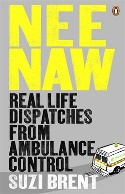 Nee Naw: Real Life Dispatches From Ambulance Control (BOK)
