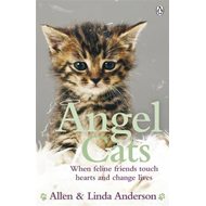 Angel Cats: When Feline Friends Touch Hearts and Change Lives (BOK)