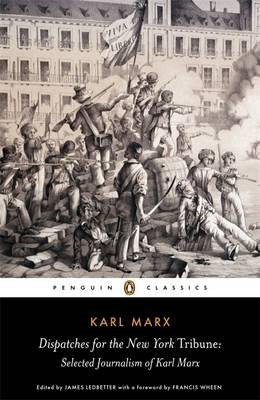 "Dispatches for the ""New York Tribune"": Selected Journalism of Karl Marx (BOK)"