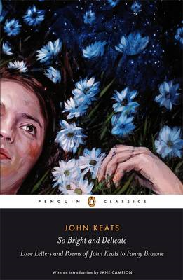 So Bright and Delicate: Love Letters and Poems of John Keats (BOK)