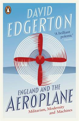 England and the Aeroplane: Militarism, Modernity and Machines (BOK)
