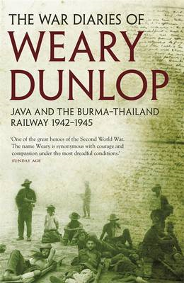 The War Diaries of Weary Dunlop: Java and the Burma - Thailand Railway 1942-1945 (BOK)