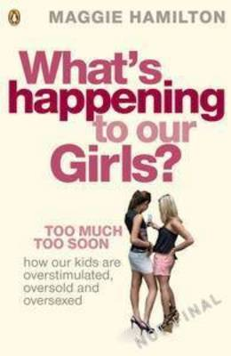 What's Happening to Our Girls?: Too Much Too Soon (BOK)
