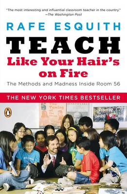 Teach Like Your Hair's on Fire: The Methods and Madness Inside Room 56 (BOK)
