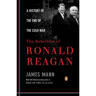 The Rebellion of Ronald Reagan: A History of the End of the Cold War (BOK)
