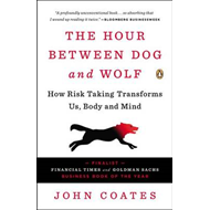 The Hour Between Dog and Wolf: How Risk Taking Transforms Us, Body and Mind (BOK)