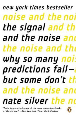 The Signal and the Noise: Why So Many Predictions Fail--But Some Don't (BOK)
