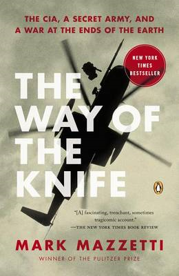 The Way of the Knife: The CIA, a Secret Army, and a War at the Ends of the Earth (BOK)