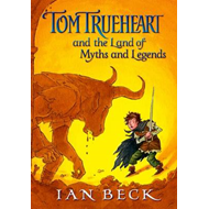 Tom Trueheart & the Land of Myths & Legends (BOK)