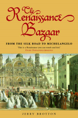 The Renaissance Bazaar: From the Silk Road to Michelangelo (BOK)
