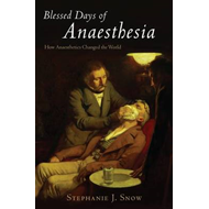 Blessed Days of Anaesthesia: How Anaesthetics Changed the World (BOK)