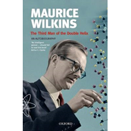 Maurice Wilkins: The Third Man of the Double Helix (BOK)