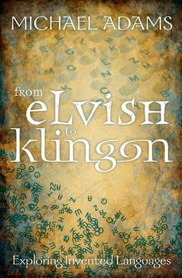 From Elvish to Klingon: Exploring Invented Languages (BOK)