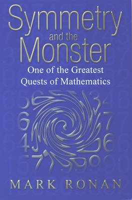 Symmetry and the Monster: One of the Greatest Quests of Mathematics (BOK)