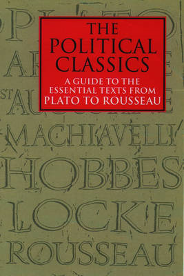 The Political Classics: v.1: A Guide to the Essential Texts from Plato to Rousseau (BOK)