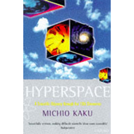 Hyperspace: A Scientific Odyssey Through Parallel Universes, Time Warps and the Tenth Dimension (BOK)