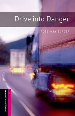 Oxford Bookworms Library: Starter Level:: Drive into Danger (BOK)