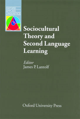 Sociocultural Theory and Second Language Learning (BOK)