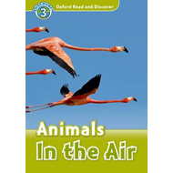 Oxford Read and Discover: Level 3: Animals in the Air (BOK)