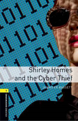 Oxford Bookworms Library: Stage 1: Shirley Homes and the Cyber Thief (BOK)