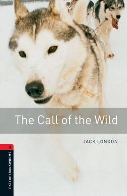 Oxford Bookworms Library: Level 3:: The Call of the Wild (BOK)
