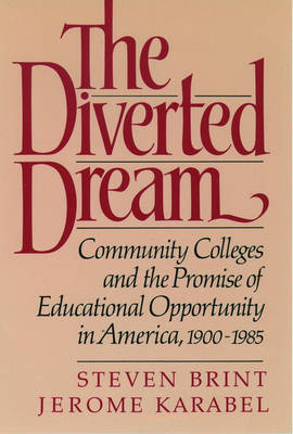 The Diverted Dream: Community Colleges and the Promise of Educational Opportunity in America, 1900-1 (BOK)