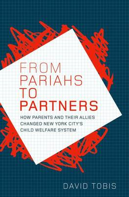 From Pariahs to Partners: How Parents and Their Allies Changed New York City's Child Welfare System (BOK)