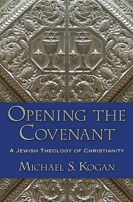 Opening the Covenant: A Jewish Theology of Christianity (BOK)
