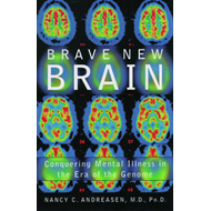 Brave New Brain: Conquering Mental Illness in the Era of the Genome (BOK)