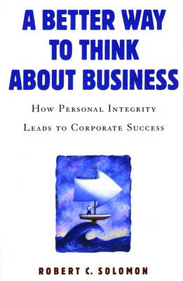 A Better Way to Think About Business: How Personal Integrity Leads to Corporate Success (BOK)