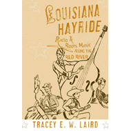 Louisiana Hayride: Radio and Roots of Music Along the Red River (BOK)