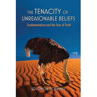 The Tenacity of Unreasonable Beliefs: Fundamentalism and the Fear of Truth (BOK)