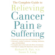 The Complete Guide to Relieving Cancer Pain and Suffering (BOK)
