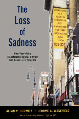 The Loss of Sadness: How Psychiatry Transformed Normal Sorrow into Depressive Disorder (BOK)