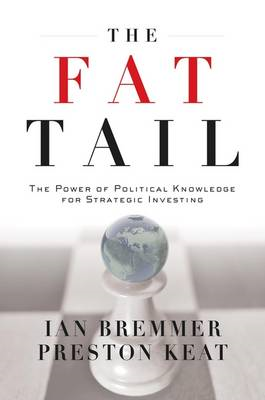The Fat Tail: The Power of Political Knowledge for Strategic Investing (BOK)