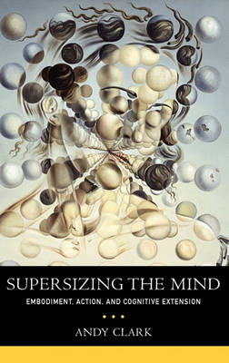 Supersizing the Mind: Embodiment, Action, and Cognitive Extension (BOK)
