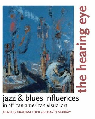 The Hearing Eye: Jazz and Blues Influences in African-American Visual Art (BOK)