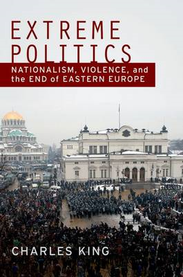 Extreme Politics: Essays on Nationalism, Violence, and Eastern Europe (BOK)