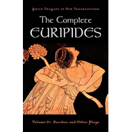 The Complete Euripides: v. 4: Bacchae and Other Plays (BOK)