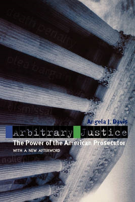 Arbitrary Justice: The Power of the American Prosecutor (BOK)