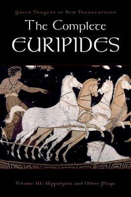 The Complete Euripides: v. 3: Hippolytos and Other Plays (BOK)