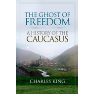 The Ghost of Freedom: A History of the Caucasus (BOK)