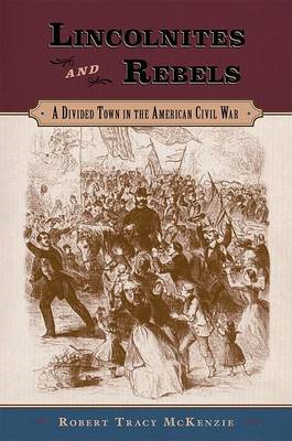 Lincolnites and Rebels: A Divided Town in the American Civil War (BOK)