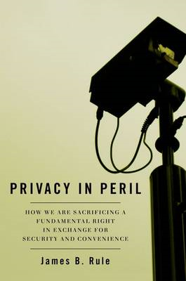 Privacy in Peril: How We Are Sacrificing a Fundamental Right in Exchange for Security and Convenienc (BOK)