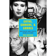 Goths, Gamers, and Grrrls: Deviance and Youth Subcultures (BOK)