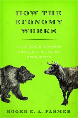 How the Economy Works: Confidence, Crashes, and Self-Fulfilling Prophecies (BOK)